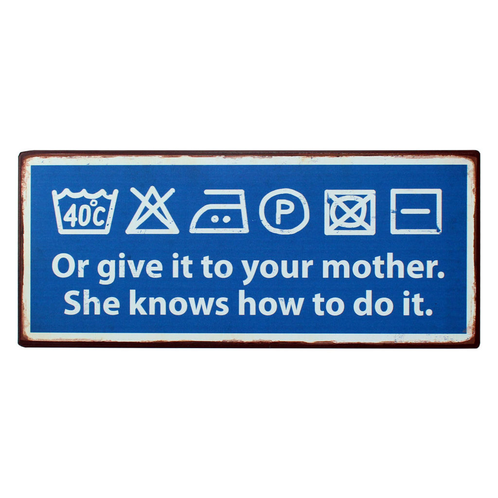 Tekstbord: Or give it to your mother. She knows how to do it.