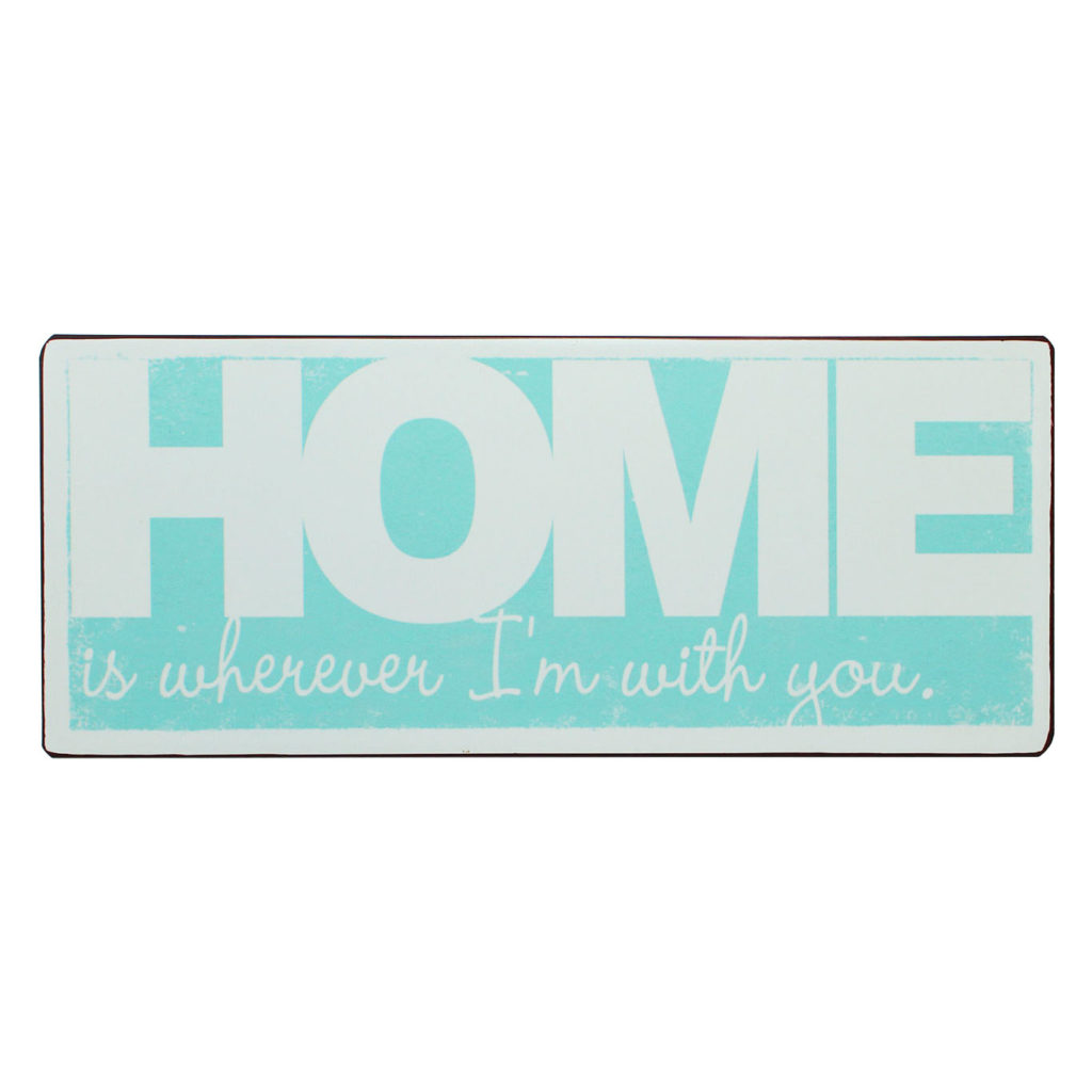 Tekstbord: Home is wherever I am with you