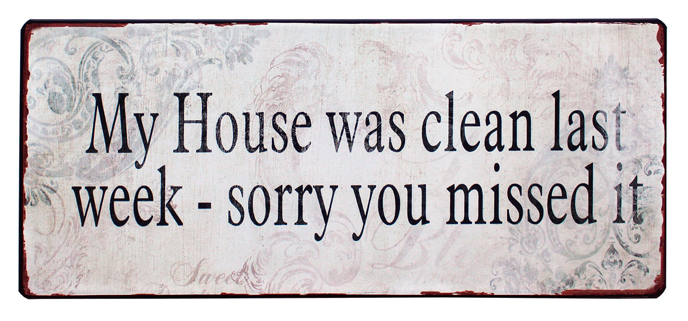 em1370 my house was clean last week sorry you missed itit rustiek tekst bord cadeau kado online metaal deco decoratie