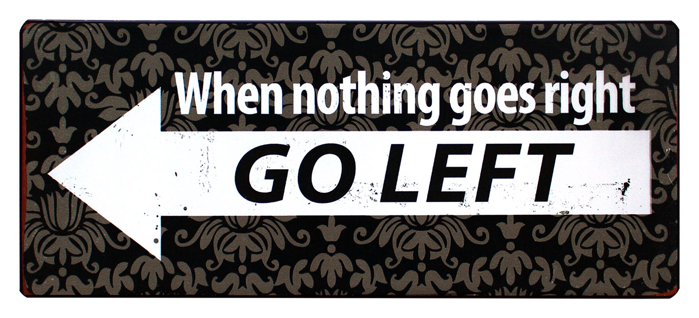 when nothing goes right go left rustiek tekst bord cadeau kado online metaal deco decoratie