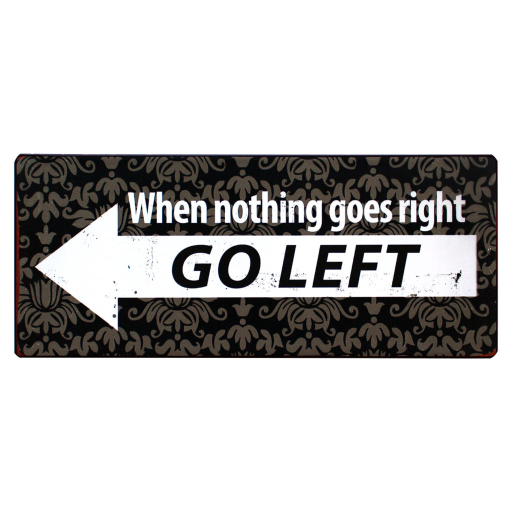 Tekstbord: When nothing goes right go left