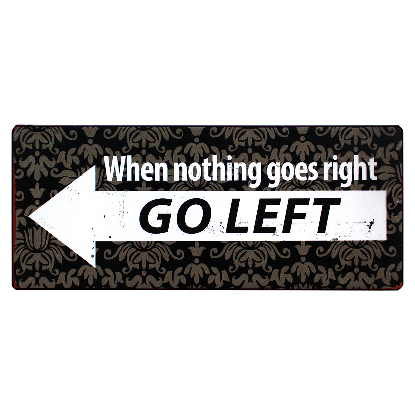 em3790-when-nothing-goes-right-go-left-rustiek-tekst-bord-cadeau-kado-online-metaal-deco-decoratie v