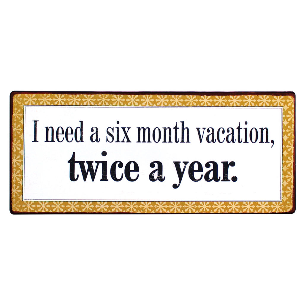 Tekstbord: I need a six month vacation twice a year