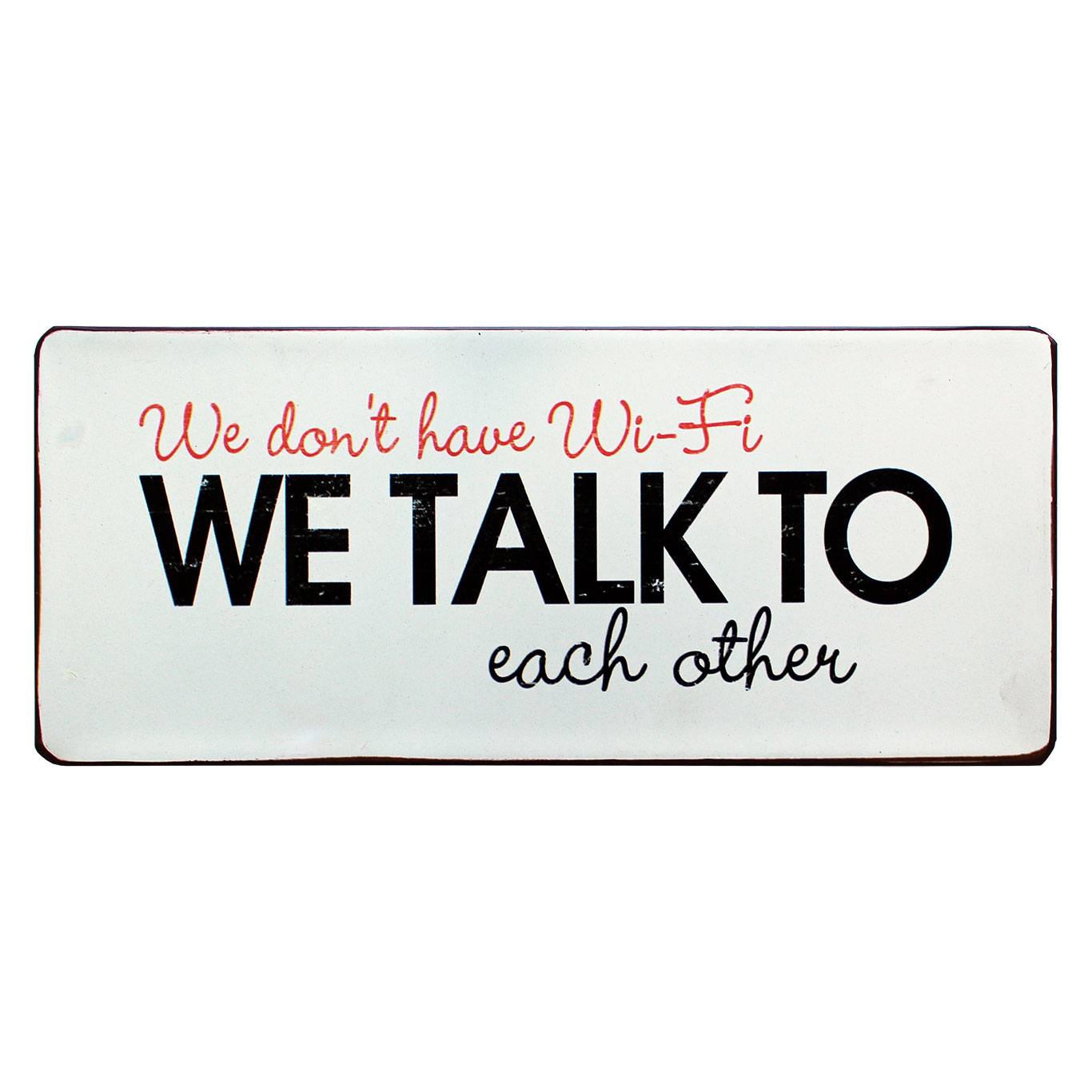 em4985 we do not have wifi we talk to each other rustiek tekst bord cadeau kado online metaal deco decoratie