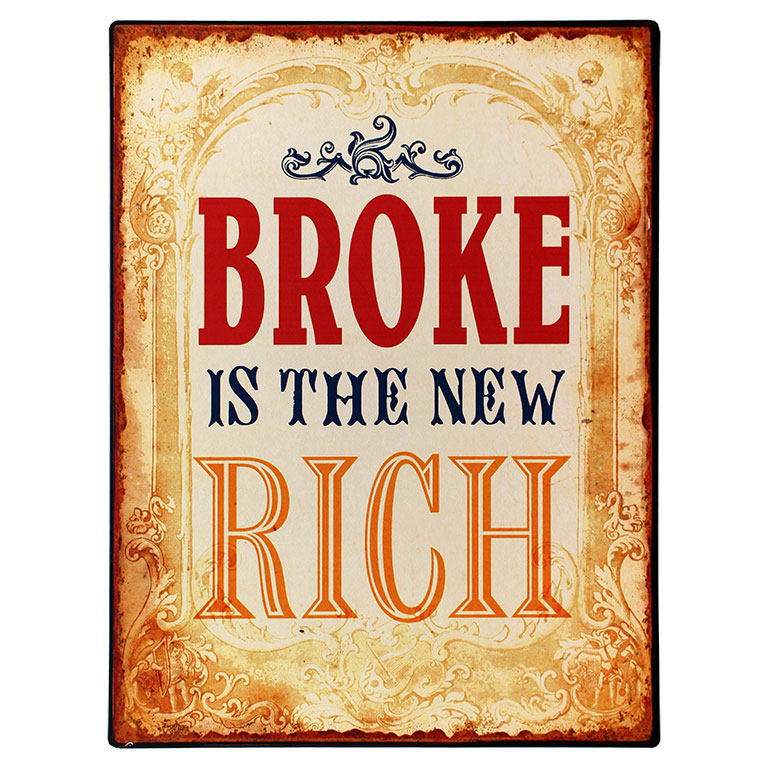 Tekstbord: BROKE is the new RICH