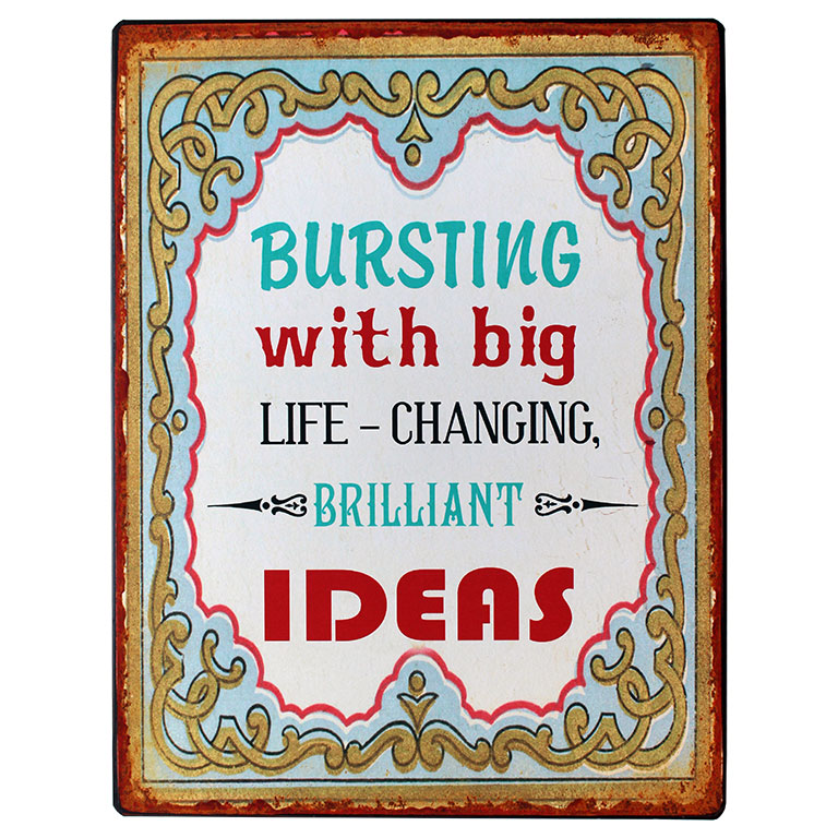 em2605 bursting with big life changing brilliant ideas rustiek tekst bord cadeau kado online metaal deco decoratie