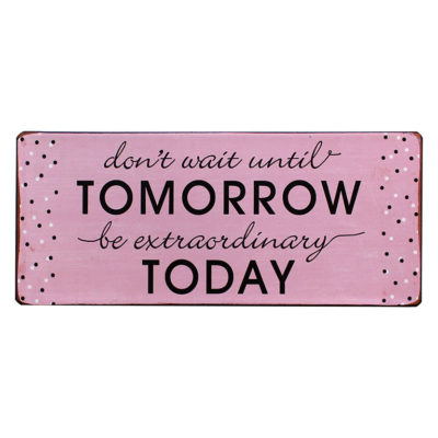 em5157 dont wait until tomorrow be extraordinary today rustiek tekst bord cadeau kado online metaal deco decoratie tekstbord