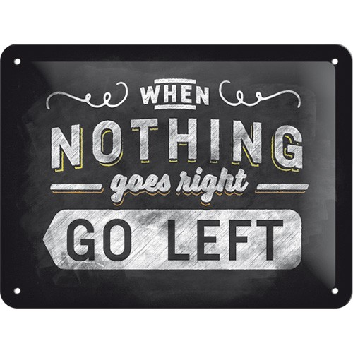 na26193 tin sign 15 x 20 when nothing goes right go left gebold metalen bord rustiek tekstbord tekst bord cadeau kado online metaal decoratie