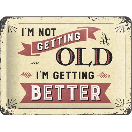 na26194tin sign 15 x 20 i m not getting old i m getting better gebold metalen bord rustiek tekstbord tekst bord cadeau kado online metaal decoratie