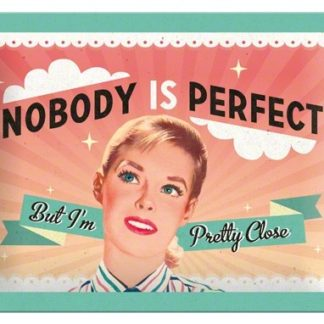 NA26101 Tin Sign 15 x 20 nobody is perfect but im pretty close-gebold-metalen-bord-rustiek-tekstbord-tekst-bord-cadeau-kado-online-metaal-decoratie