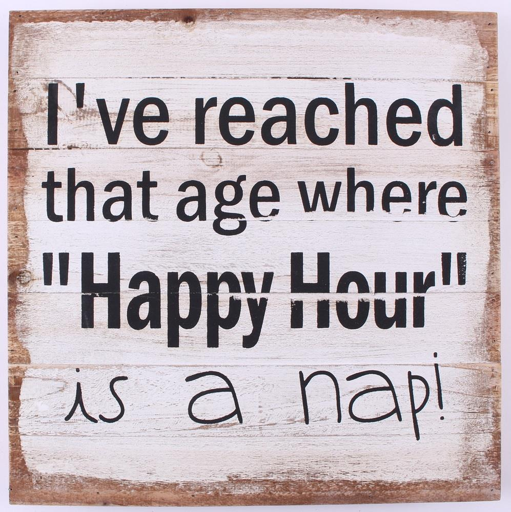 Houten tekstbord:  I have reached that age where happy hour is a nap (35 x 35)