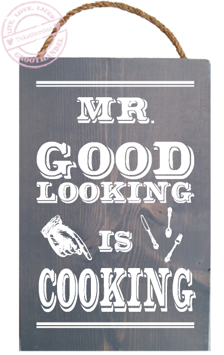 s622 mr goodlooking is cooking steigerhout tekstbord grijs wit1 tekstbord hout grappig decoratie