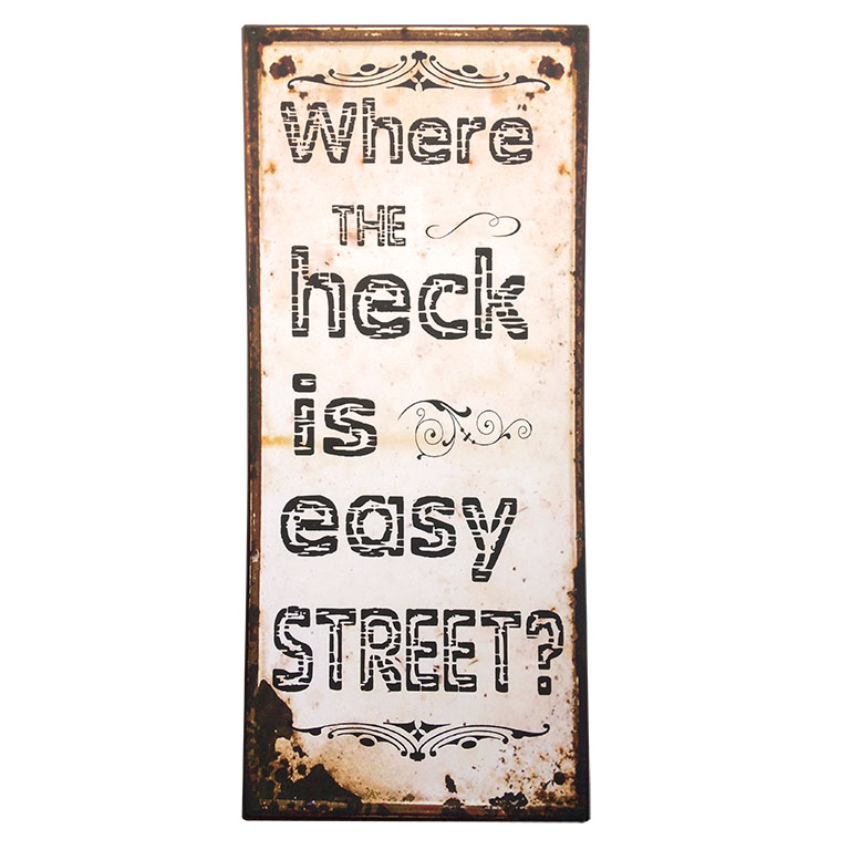 em2347-where the heck is easy street-rustiek-tekst-bord-cadeau-kado-online-metaal-deco-decoratie-