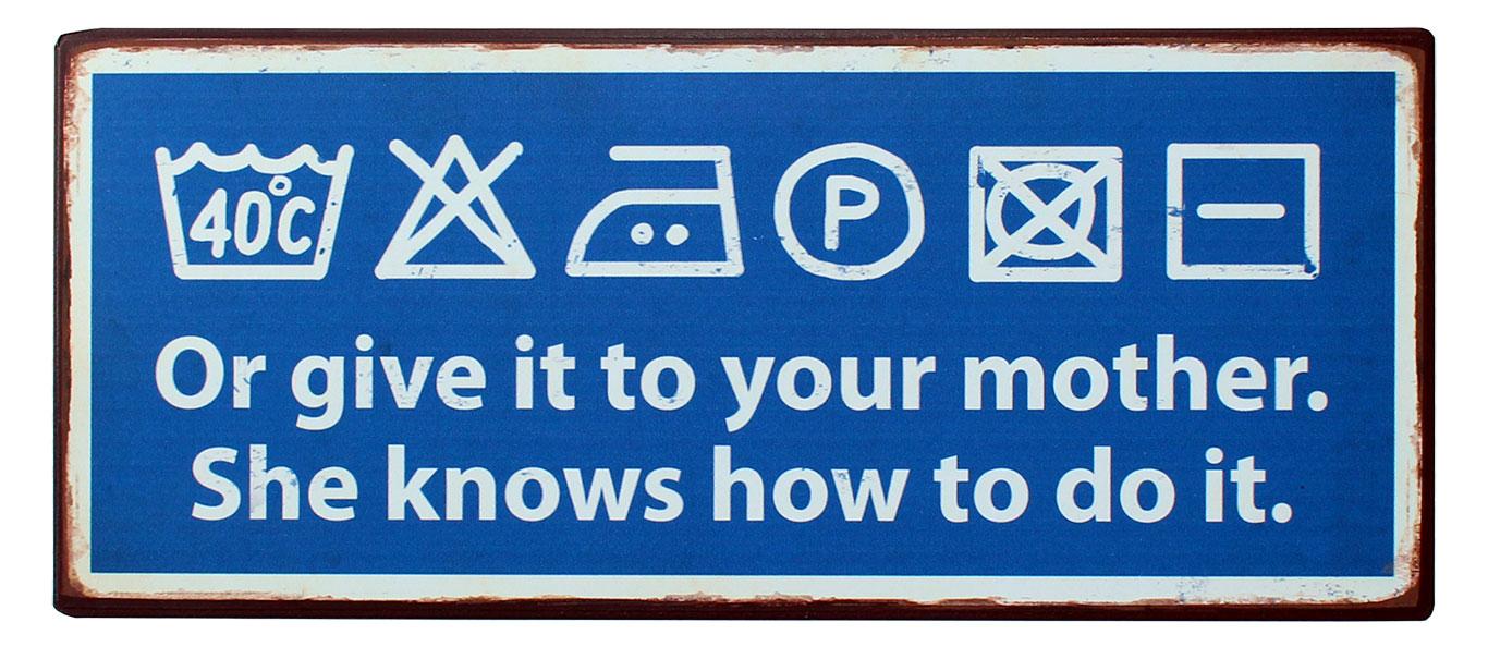 em3335 or give it to your mother she knows how to do itt spreukenbord tekstbord uitspraken gezegde spreuken rustiek tekst bord cadeau kado online metaal