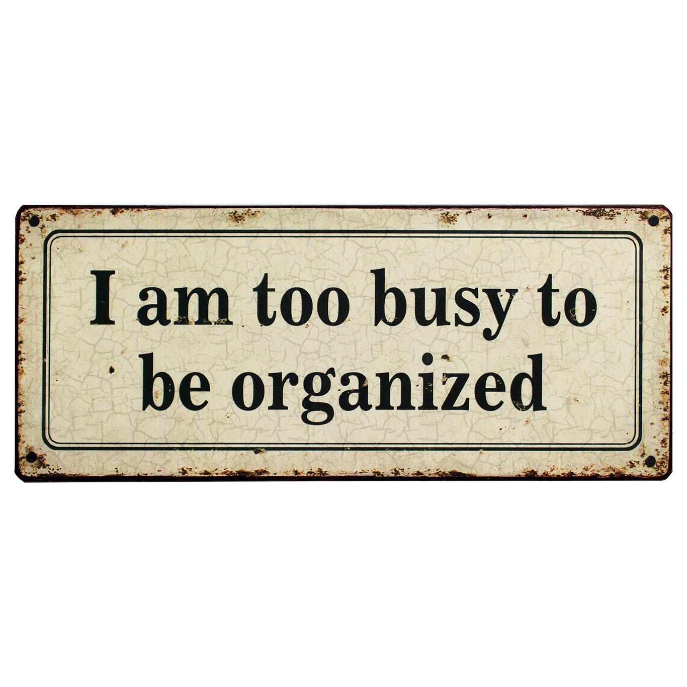 em622-i-am-too-busy-to-be-organized-spreukenbord-tekstbord-uitspraken-gezegde-spreuken-rustiek-bord-cadeau v