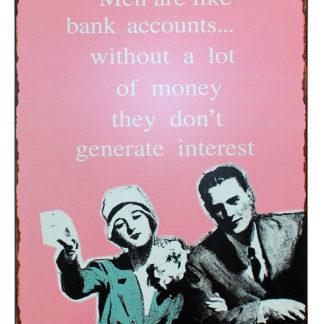 em1299 men are like bank accounts without a lot of money they dont generate interest spreukenbord tekstbord uitspraken gezegde spreuken rustiek tekst bord cadeau online metaal