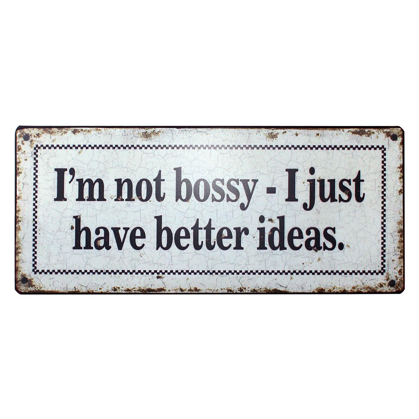 em1742-I-am-not-bossy-I-just-have-better-ideast-spreukenbord-tekstbord-uitspraken-spreuken-rustiek-tekst-bord-cadeau-kado-online-metaal v