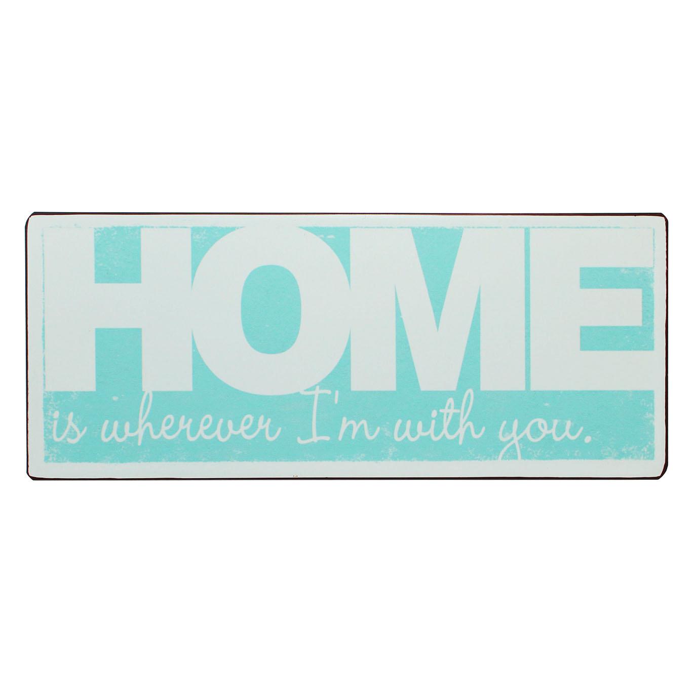 em4371-Home-is-wherever-I-am-with-yout-spreukenbord-tekstbord-uitspraken-gezegde-spreuken-rustiek-tekst-bord-cadeau-kado-online-metaal v