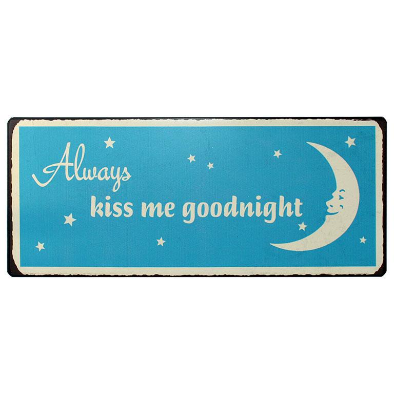 em4683-Always-kiss-me-goodnight-spreukenbord-tekstbord-uitspraken-gezegde-spreuken-rustiek-tekst-bord-cadeau-kado-online-metaal