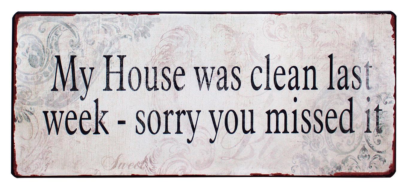 em1370 my house was clean last week sorry you missed itit rustiek tekst bord cadeau kado online metaal deco decoratie