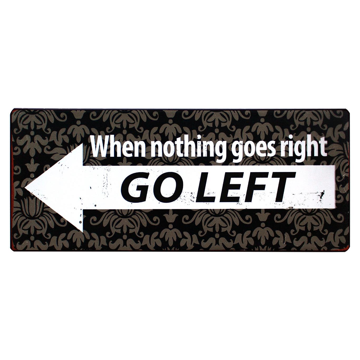 em3790-when-nothing-goes-right-go-left-rustiek-tekst-bord-cadeau-kado-online-metaal-deco-decoratie v