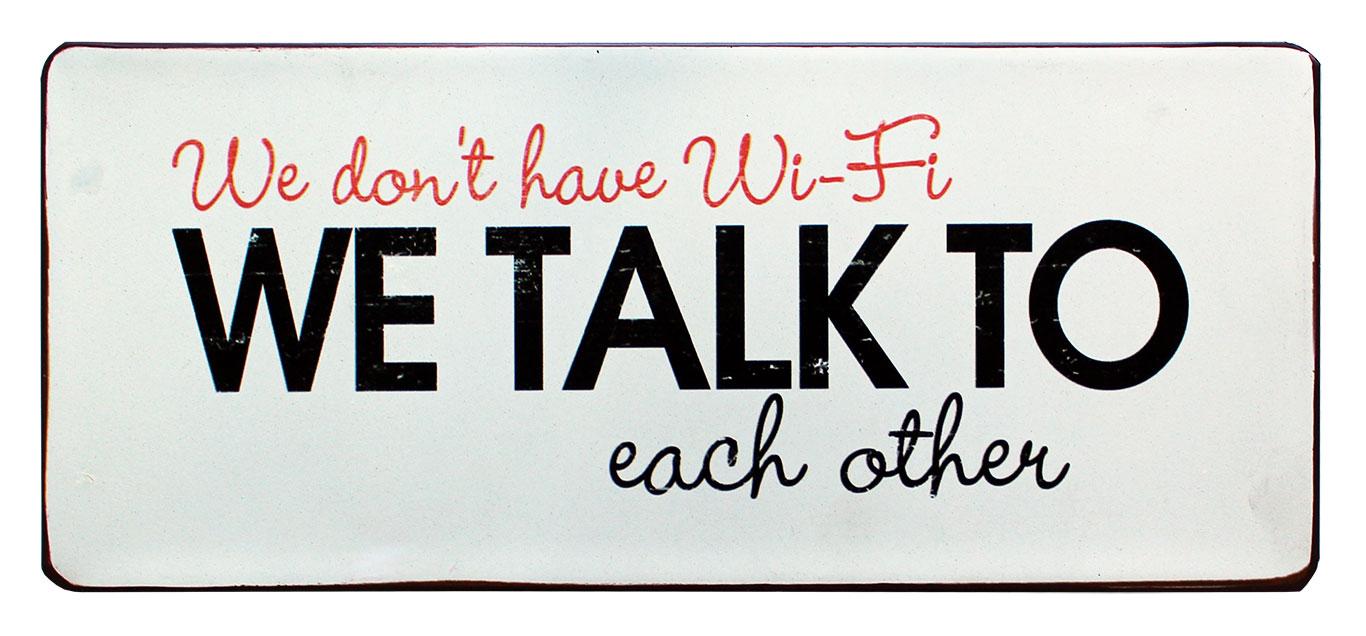 em4985 we do not have wifi we talk to each other rustiek tekst bord cadeau kado online metaal deco decoratie