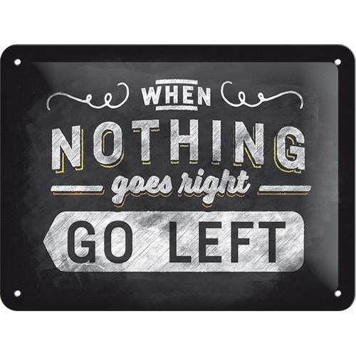 na26193 tin sign 15 x 20 when nothing goes right go left gebold metalen bord rustiek tekstbord tekst bord cadeau kado online metaal decoratie