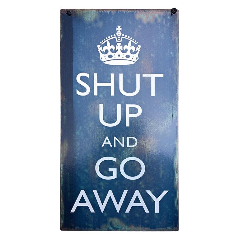 id174-shutup and go away spreukenbord-tekstbord-uitspraken-gezegde-spreuken-rustiek-tekst-bord-cadeau-kado-online-metaal